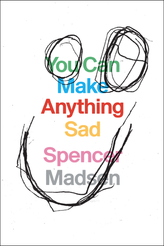you can make anything sad by spencer madsen