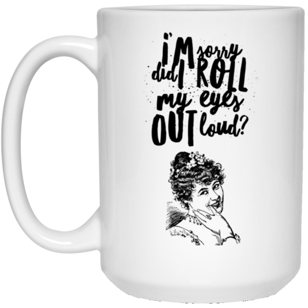 Roll My Eyes Out Loud Funny Sarcasm 15 oz. White Mug