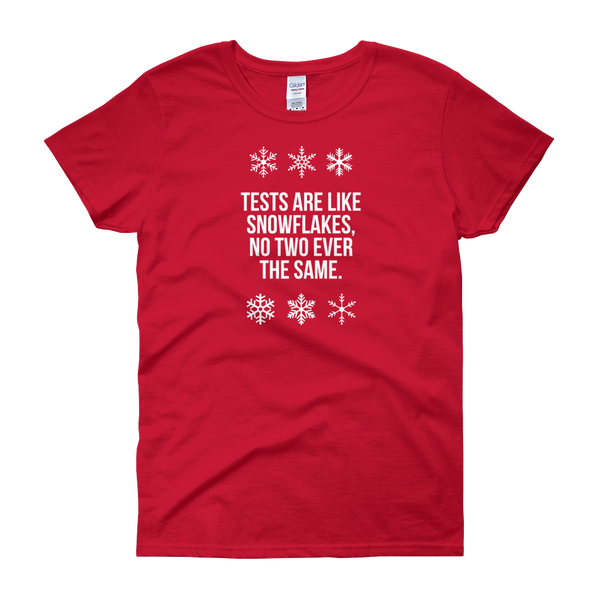T-Shirt - Quotes - Tests are like Snowflakes + Image - Women's