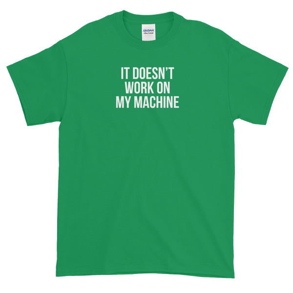 T-Shirt - Quotes - It Doesn't Work on My Machine - Men's