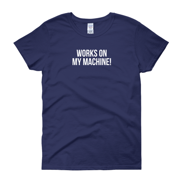 T-Shirt - Quotes - Works on My Machine - Women's