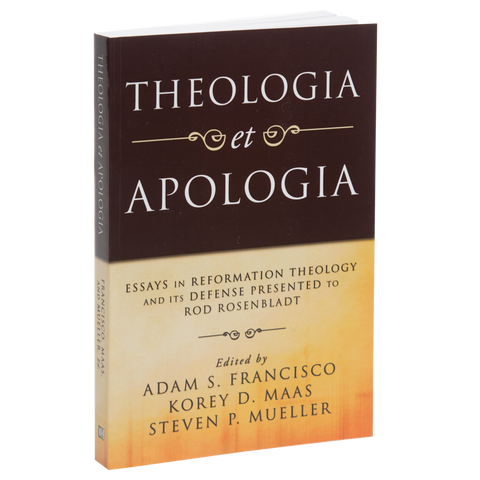 Theologia et Apologia: Essays in Reformation Theology