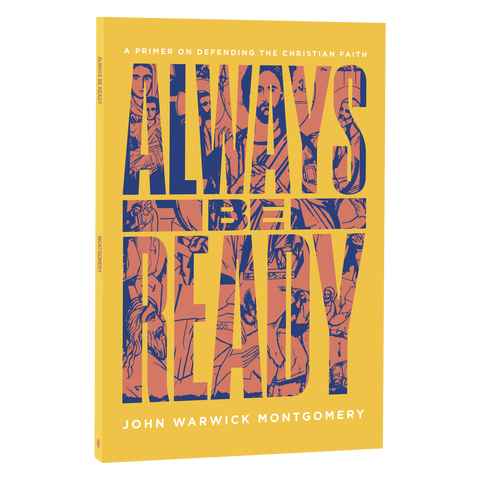 Always Be Ready: A Primer on Defending the Christian Faith
