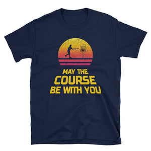 May The Course Be With You Disc Golf T-Shirt