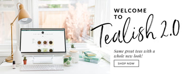 WELCOME TO TEALISH 2.0!