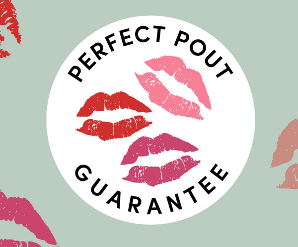 Perfect Pout Guarantee
