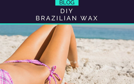 HOW TO GIVE YOURSELF A BRAZILIAN WAX