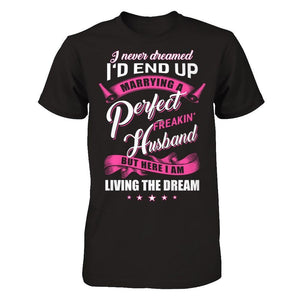I Never Dreamed I'd End Up Marrying A Perfect Freakin' Husband T-Shirt & Hoodie | Teecentury.com