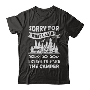 Sorry For What I Said Trying To Park The Camper Camping T-Shirt & Hoodie | Teecentury.com