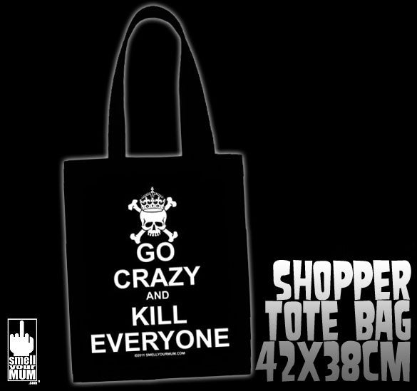 Go Crazy And Kill Everyone | TOTE SHOPPING BAG