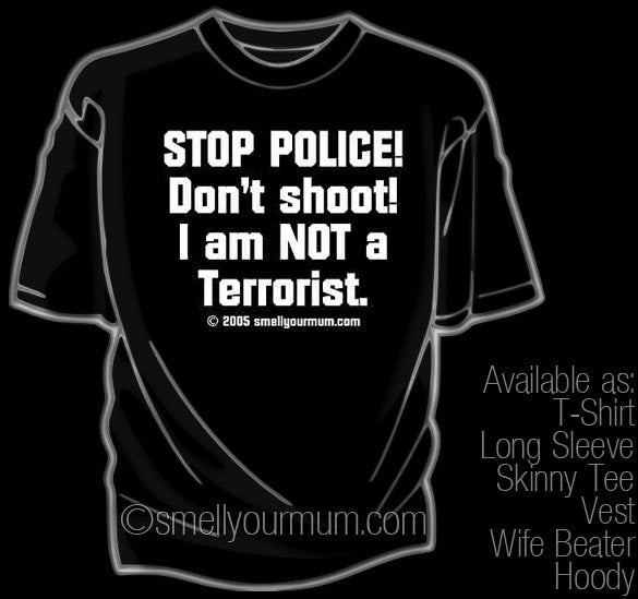 STOP POLICE! Don't Shoot! I Am NOT A Terrorist. | T-Shirt, Vest, Hoody