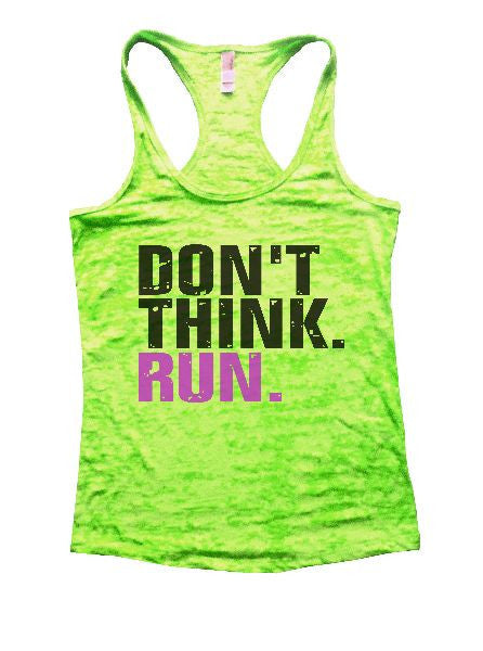 Don't Think. Run. Burnout Tank Top By BurnoutTankTops.com - 1169 - Funny Shirts Tank Tops Burnouts and Triblends  - 2