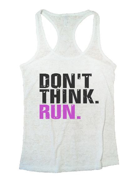 Don't Think. Run. Burnout Tank Top By BurnoutTankTops.com - 1169 - Funny Shirts Tank Tops Burnouts and Triblends  - 5