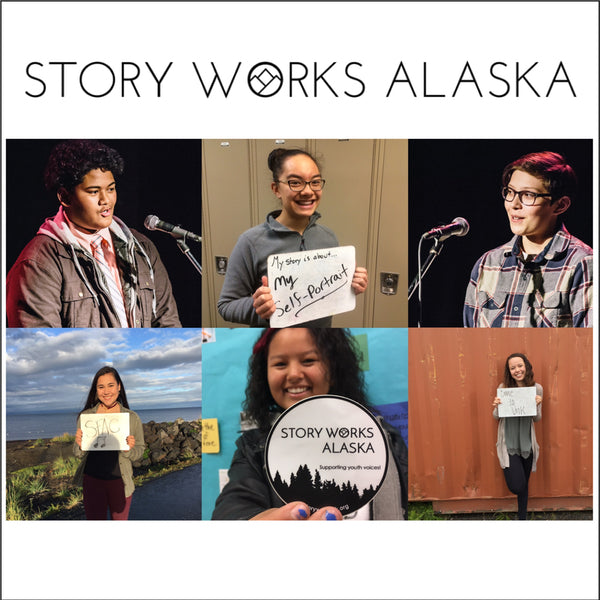 Story Works Alaska: Youth voices building connection, opportunity, and resilience.