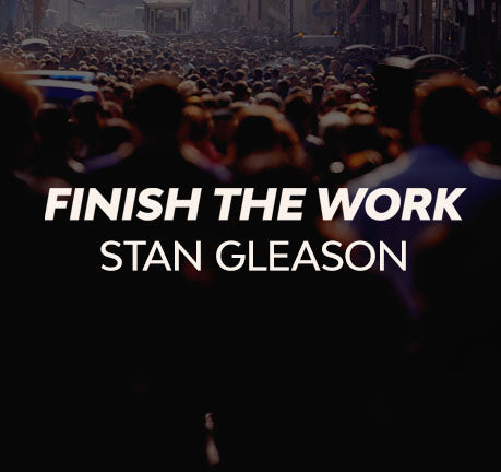 Finish The Work by Stan Gleason