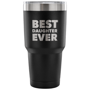 Best Daughter Ever Tumbler Gifts to Daughter From Dad Gift to Daughter From Mom Funny Double Wall Vacuum Insulated Hot & Cold Travel Cup 30oz BPA Free