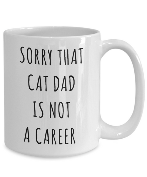 Funny Graduation Gift for Men Cat Lover Sorry That Cat Dad is Not a Career Mug Coffee Cup-Cute But Rude