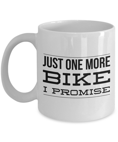 Bike Enthusiast Gifts Just One More I Promise Mug Funny Cycling Coffee Cup-Cute But Rude