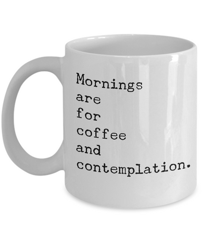 Mornings are for Coffee and Contemplation Mug 11 oz. Ceramic Coffee Cup-Cute But Rude
