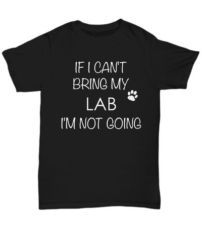 Labrador Retriever Dog Shirts - If I Can't Bring My Lab I'm Not Going Unisex Labs T-Shirt Lab Gifts-HollyWood & Twine