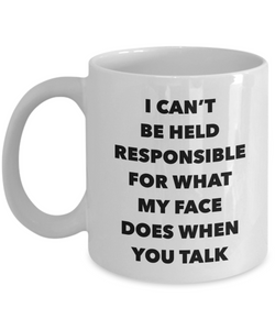 Sarcastic Gifts I Can't Be Held Responsible For What My Face Does When You Talk Funny Mug Ceramic Coffee Cup-Cute But Rude