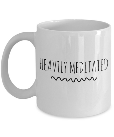 Heavily Meditated Mug 11 oz. Ceramic Coffee Cup-Cute But Rude