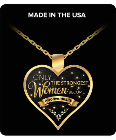 Woodworking Jewelry Gifts for Women Woodworkers - Only the Strongest Women Become Woodworkers Gold Plated Pendant Charm Necklace-HollyWood & Twine