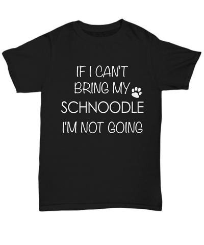Schnoodle Dog Shirts - If I Can't Bring My Schnoodle I'm Not Going Unisex Schnoodles T-Shirt Schnoodle Gifts-HollyWood & Twine