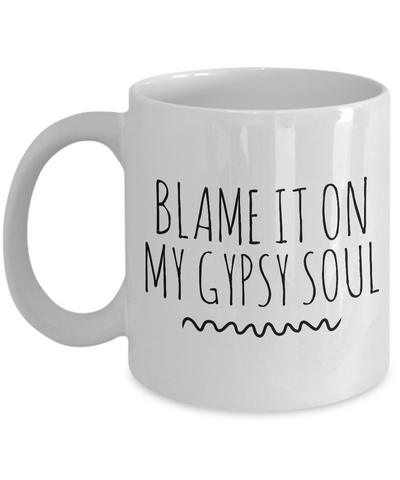 Blame it on My Gypsy Soul Mug 11 oz. Ceramic Coffee Cup-Cute But Rude