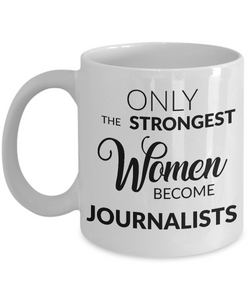 Gifts for Journalists - Journalism Mug - Only the Strongest Women Become Journalists Coffee Mug-Cute But Rude