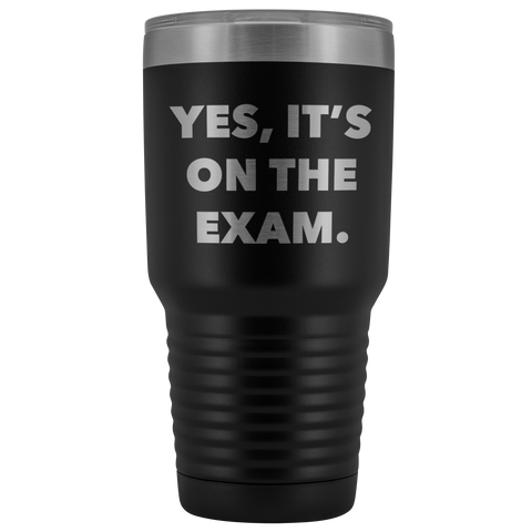 Funny Professor Tumbler College Professor Gift Yes it's on the Exam Metal Mug Double Wall Vacuum Insulated Hot Cold Travel Cup 30oz BPA Free-Cute But Rude