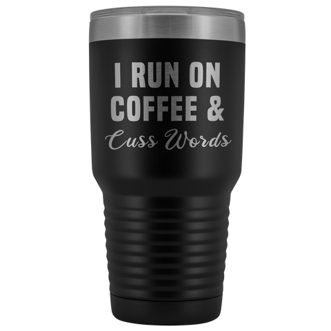 I Run on Coffee & Cuss Words Tumbler Metal Mug Double Wall Vacuum Insulated Hot Cold Travel Cup 30oz BPA Free-Cute But Rude