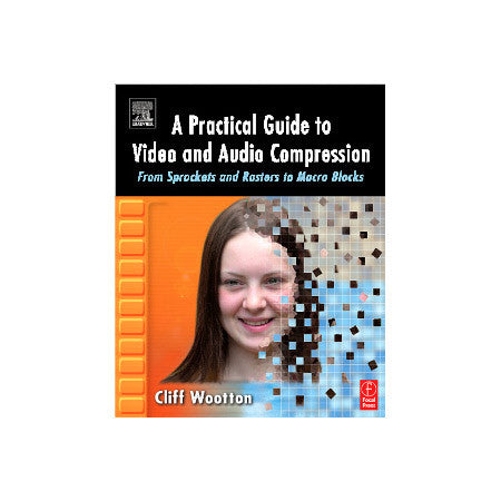 Focal Press - A Practical Guide to Video and Audio Compression - By - Cliff Wootton