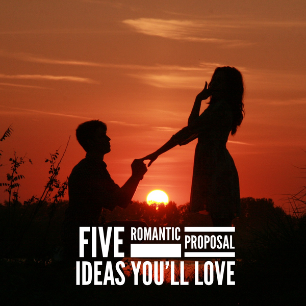 Five romantic proposal ideas you'll love