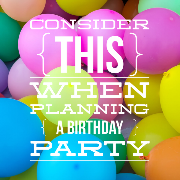 6 things to consider when planning a birthday party for someone else