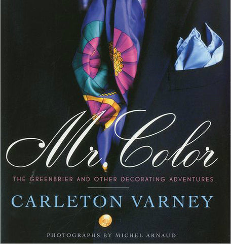 'Mr. Color':  The Greenbrier and Other Decorating Adventures - Carleton Varney
