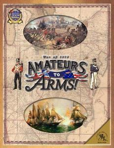 Amateurs To Arms, the War of 1812 - Leisure Games