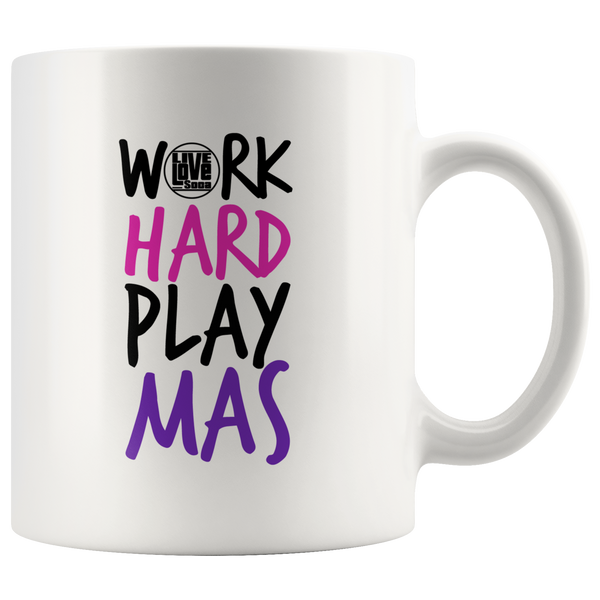 WORK HARD PLAY MAS MUG (Designed By Live love Soca) - Live Love Soca Clothing & Accessories
