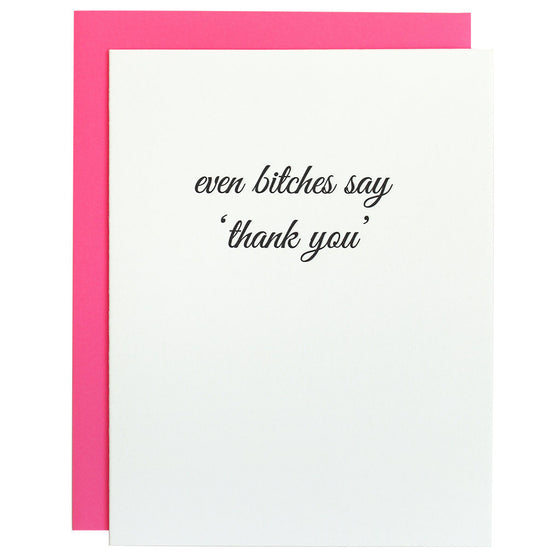 Even Bitches Say Thank You Letterpress Card