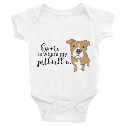 Home is where my pitbull is Infant Bodysuit