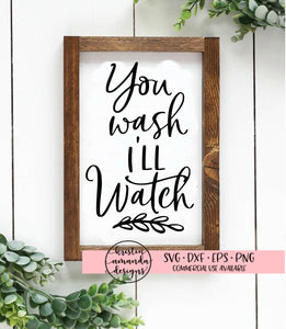 You Wash I'll Watch Farmhouse  SVG DXF EPS PNG Cut File • Cricut • Silhouette