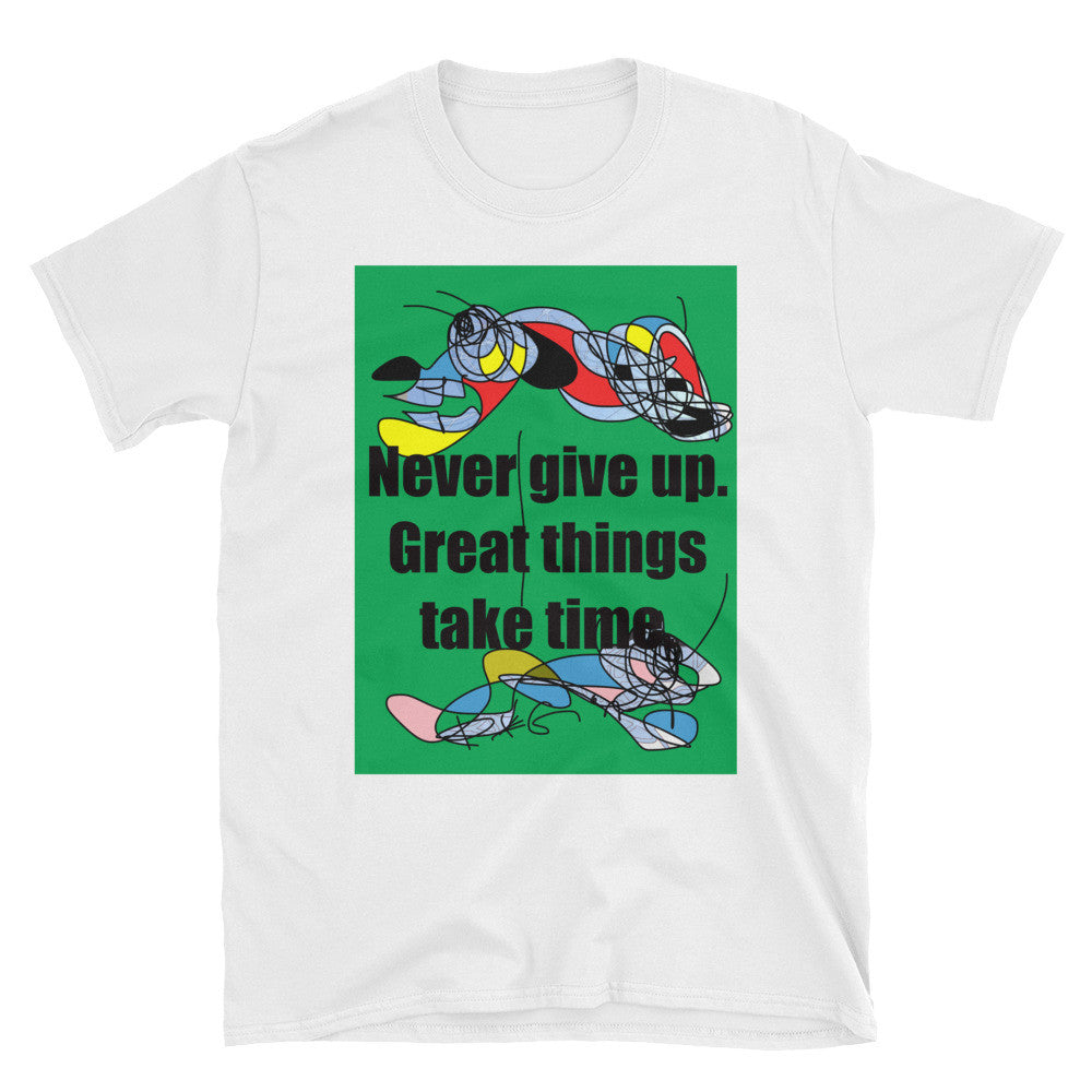 RegiaArt, Never give up. Great things take time. Unisex T-Shirt