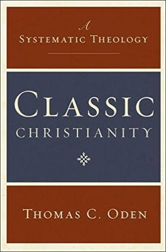 Classic Christianity: A Systematic Theology - Books - Oden, Thomas - Forerunner Bookstore Online Store