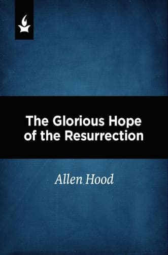 The Glorious Hope of the Resurrection - Media - Hood, Allen - Forerunner Bookstore Online Store