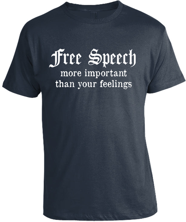 Free Speech More Important Than Your Feelings T-Shirt by Libertarian Country