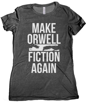 Make Orwell Fiction Again Women's Shirt by Libertarian Country