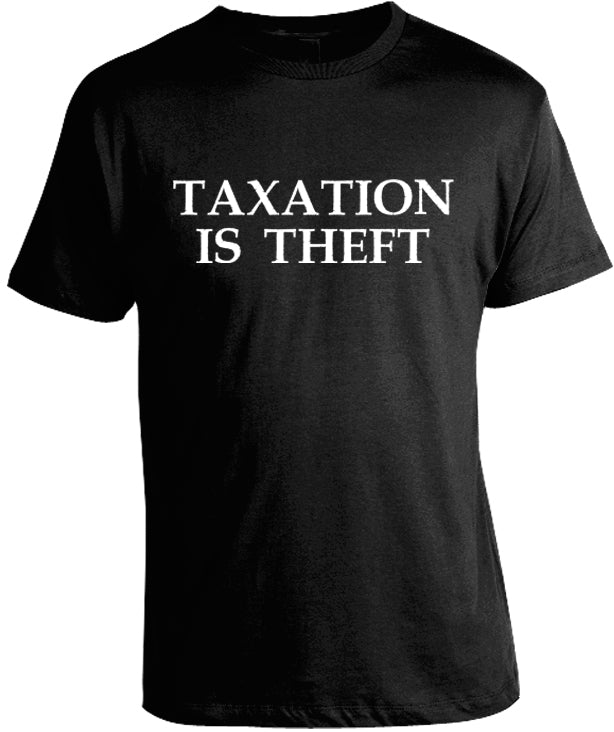 Taxation is Theft Shirt by Libertarian Country