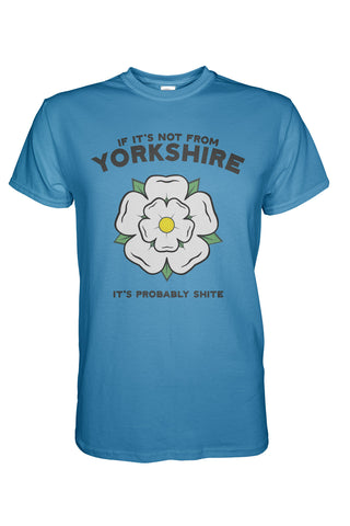 If It's Not From Yorkshire, It's Probably Shite T-Shirt