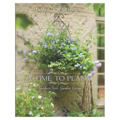 A Time to Plant: Southern-Style Garden Living