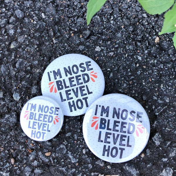 "I'm Nose Bleed Level Hot Pinback Button - 1.5"" & 2.25"""